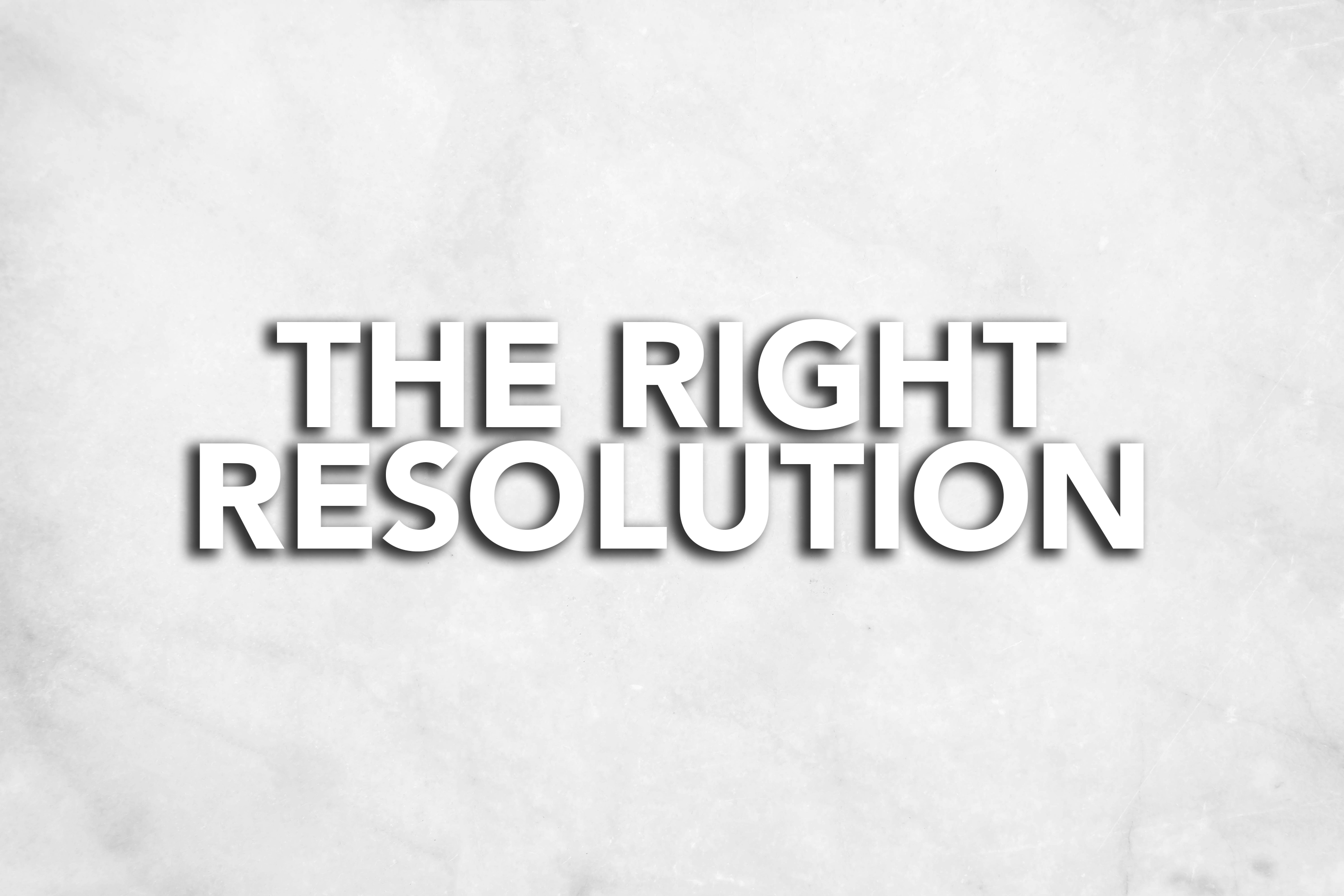 The Right Resolution