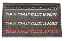 Shown on Dark Brownl leather: Times Roman Font 18 point Blind Debossed Hot Silver foil Hot Gold Foil Hot Red Foil