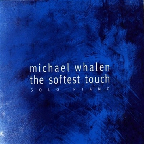 The Softest Touch CD - Michael Whalen