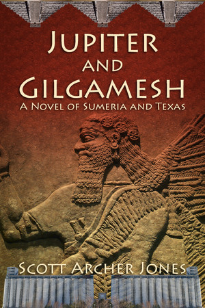 Jupiter and Gilgamesh, A Novel of Sumeria and Texas