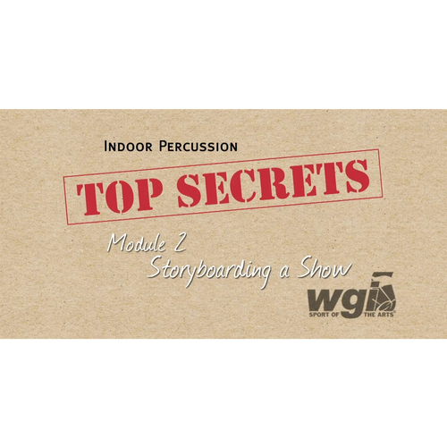 WGI Indoor Percussion Top Secrets Module 2 - Storyboarding a Show