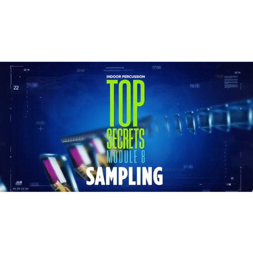 WGI Indoor Percussion Top Secrets Module 8 - Sampling