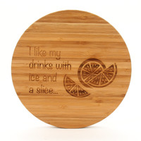 I like my drinks with ice and a slice - Round Cutting Board