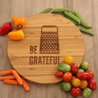 Be Grateful - Round Cutting Board
