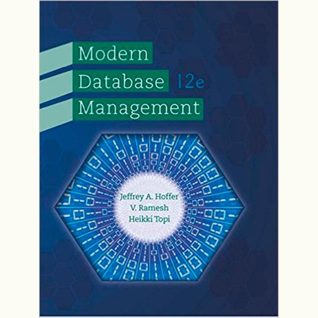 Modern Database Management (12th Edition) Jeffrey A. Hoffer and Ramesh Venkataraman