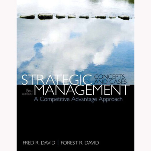 Strategic Management: A Competitive Advantage Approach, Concepts & Cases (15th Edition) David