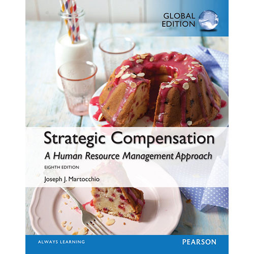 Strategic Compensation: A Human Resource Management Approach (8th Edition) Martocchio IE