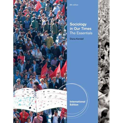 Sociology in Our Times: The Essentials (8th Edition) Kendall IE