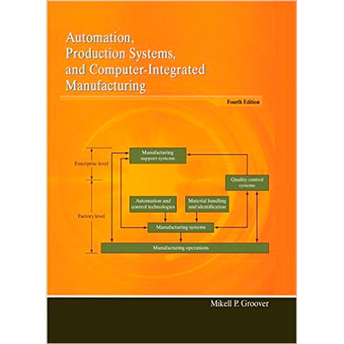Automation, Production Systems, and Computer-Integrated Manufacturing (4th Edition) Groover