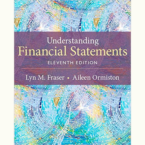 Understanding Financial Statements (11th Edition) Lyn M. Fraser and Aileen Ormiston