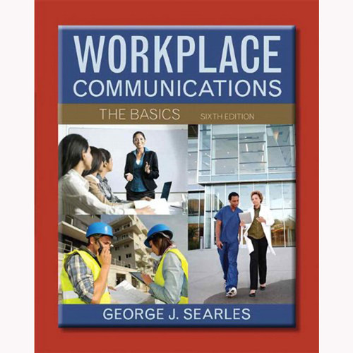 Workplace Communications: The Basics (6th Edition) Searles