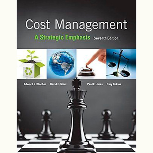 Cost Management: A Strategic Emphasis (7th Edition) Edward Blocher and David Stout