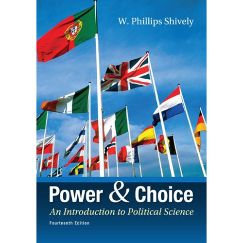 Power & Choice: An Introduction to Political Science (14th Edition) Shively
