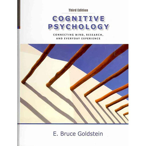 Cognitive Psychology: Connecting Mind, Research and Everyday Experience (3rd Edition) Goldstein