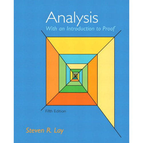 Analysis With An Introduction to Proof (5th Edition) Lay
