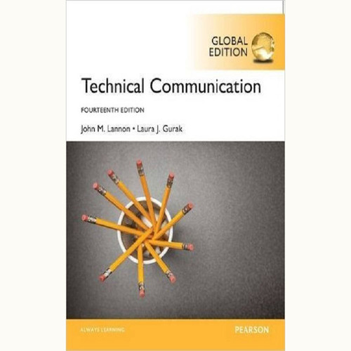 Technical Communication (14th Edition) John M. Lannon and Laura J. Gurak IE