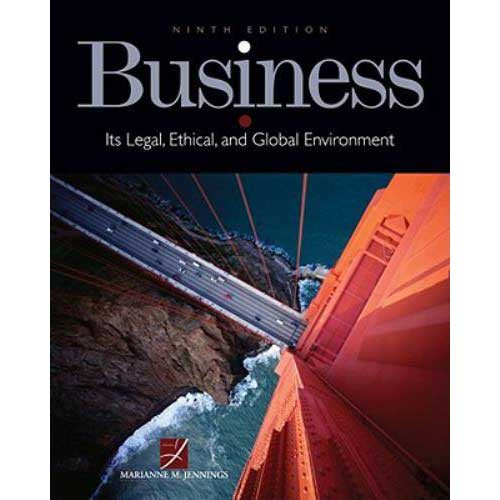 Business: Its Legal, Ethical, and Global Environment (9th Edition) Jennings