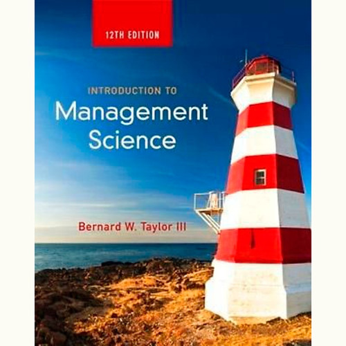 Introduction to Management Science (12th Edition) Bernard W. Taylor III