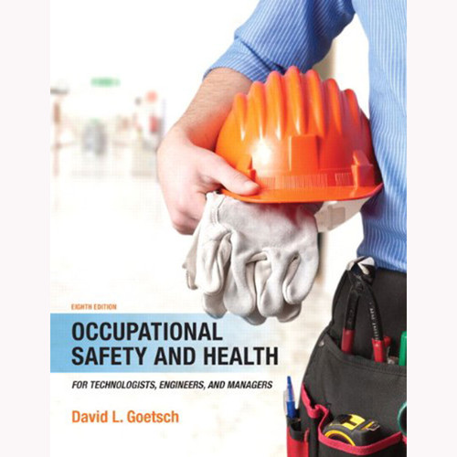 Occupational Safety and Health for Technologists, Engineers, and Managers (8th Edition) Goetsch