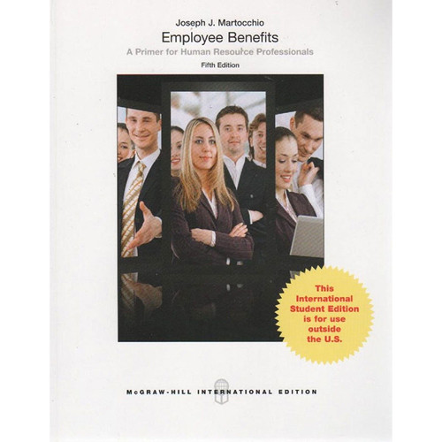 Employee Benefits: A Primer for Human Resource Professionals (5th Edition) Martocchio IE