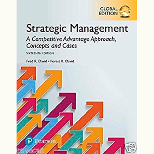 Strategic Management: A Competitive Advantage Approach, Concepts and Cases (16th Edition) Fred R. David and Forest R. David IE