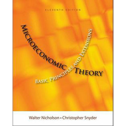 Microeconomic Theory: Basic Principles and Extensions (11th Edition) Nicholson