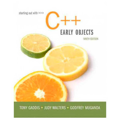 Starting Out with C++: Early Objects (9th Edition) Tony Gaddis and Judy Walters | 9780134400242