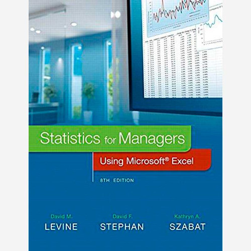 Statistics for Managers Using Microsoft Excel (8th Edition) David M. Levine and David F. Stephan | 9780134173054