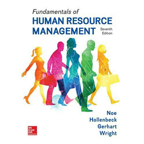 Fundamentals of Human Resource Management (7th Edition) Raymond Andrew Noe and John R. Hollenbeck | 9781259686702