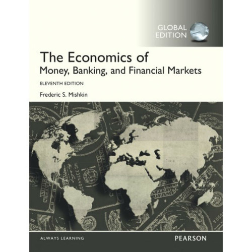 The Economics of Money, Banking and Financial Markets (11th Edition) Frederic S. Mishkin  | 9781292094182