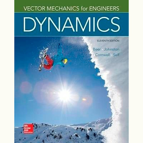 Vector Mechanics for Engineers: Dynamics (11th Edition) Ferdinand Beer and Johnston Jr