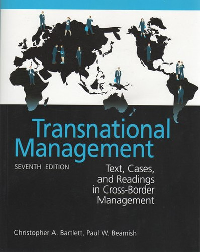 Transnational Management: Text, Cases & Readings in Cross-Border Management (7th Edition) Bartlett IE