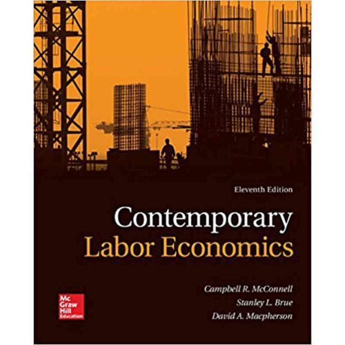Contemporary Labor Economics (11th Edition) Campbell R. McConnell and Stanley L. Brue | 9781259290602