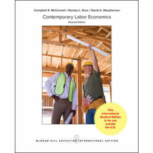 Contemporary Labor Economics (11th Edition) Campbell R. McConnell and Stanley L. Brue | 9781260083972