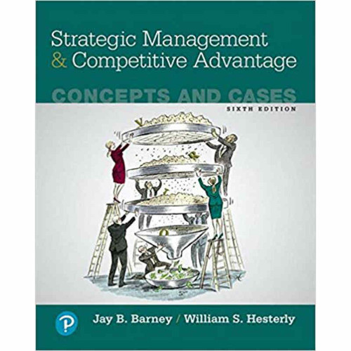 Strategic Management and Competitive Advantage: Concepts and Cases (6th Edition) Jay B. Barney and William S. Hesterly | 9780134741147