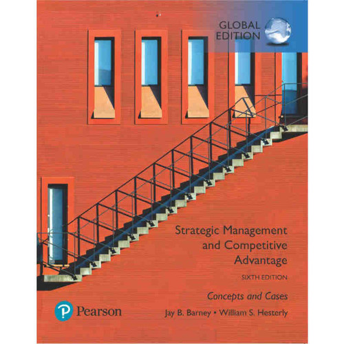Strategic Management and Competitive Advantage: Concepts and Cases (6th Edition) Jay B. Barney and William S. Hesterly | 9781292258041