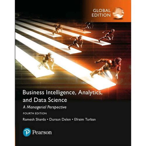 Business Intelligence, Analytics, and Data Science: A Managerial Perspective (4th Edition) Ramesh Sharda and Dursun Delen   9781292220543