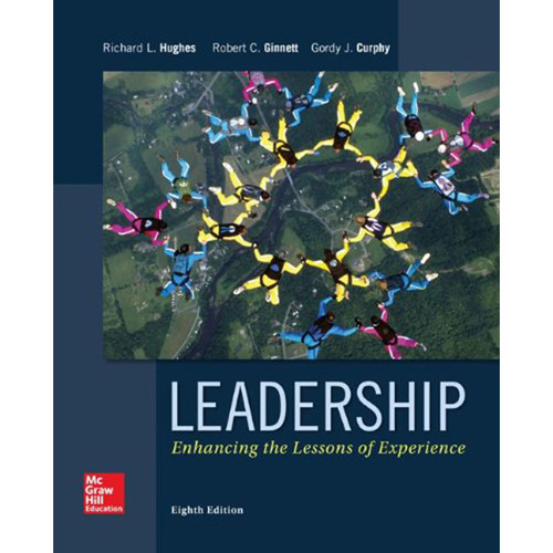 Leadership: Enhancing the Lessons of Experience (8th Edition) Hughes
