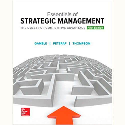 Essentials of Strategic Management: The Quest for Competitive Advantage (5th Edition) John Gamble and Thompson Jr. Arthur