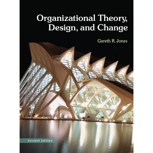 Organizational Theory, Design, and Change (7th Edition) Jones