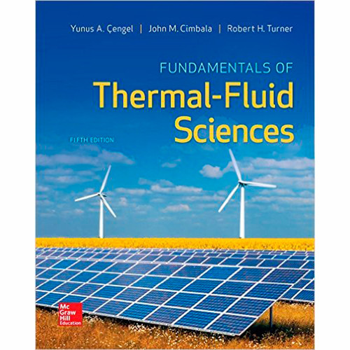 Fundamentals of Thermal-Fluid Sciences (5th Edition) Yunus Cengel and Robert Turner