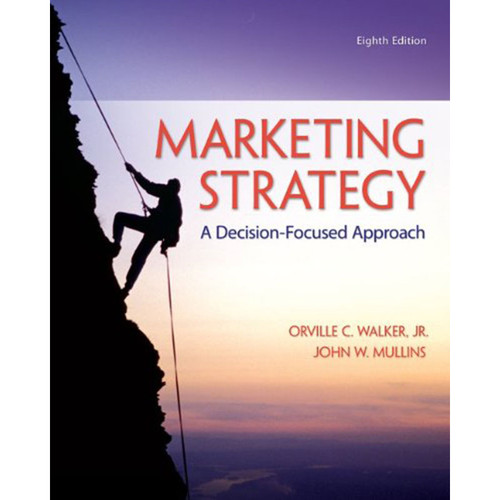 Marketing Strategy: A Decision-Focused Approach (8th Edition) Walker