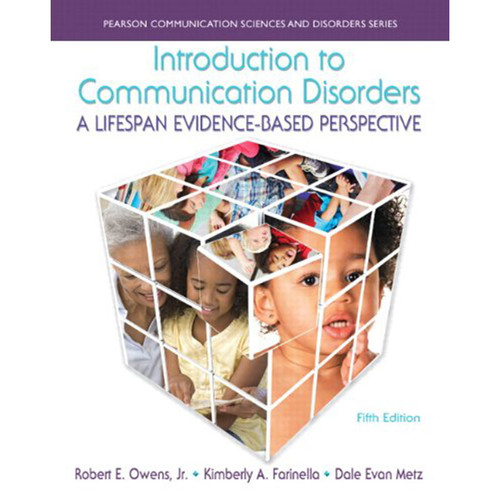 Introduction to Communication Disorders: A Lifespan Evidence-Based Perspective (5th Edition) Metz