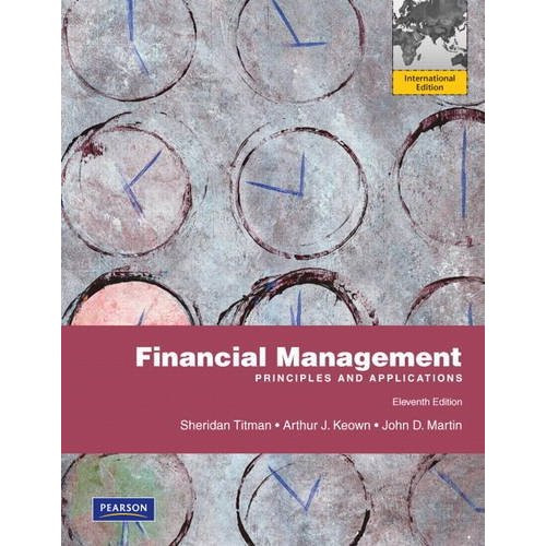Financial Management: Principles and Applications (11th Edition) Titman IE
