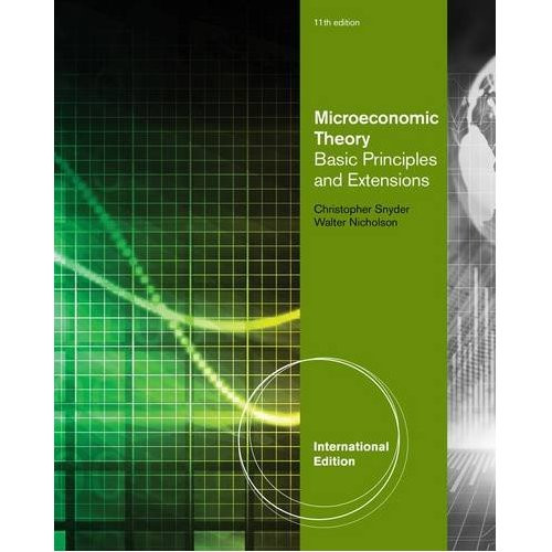 Microeconomic Theory: Basic Principles and Extensions (11th Edition) Nicholson IE