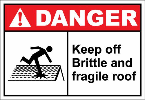 Danger Sign keep off brittle and fragile roof