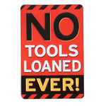 NO TOOLS LOANED Embossed Tin Magnet