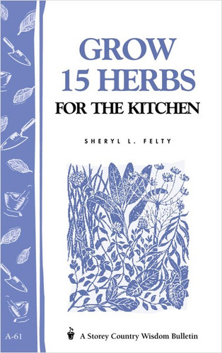 Grow 15 Herbs for the Kitchen by Sheryl L. Felty