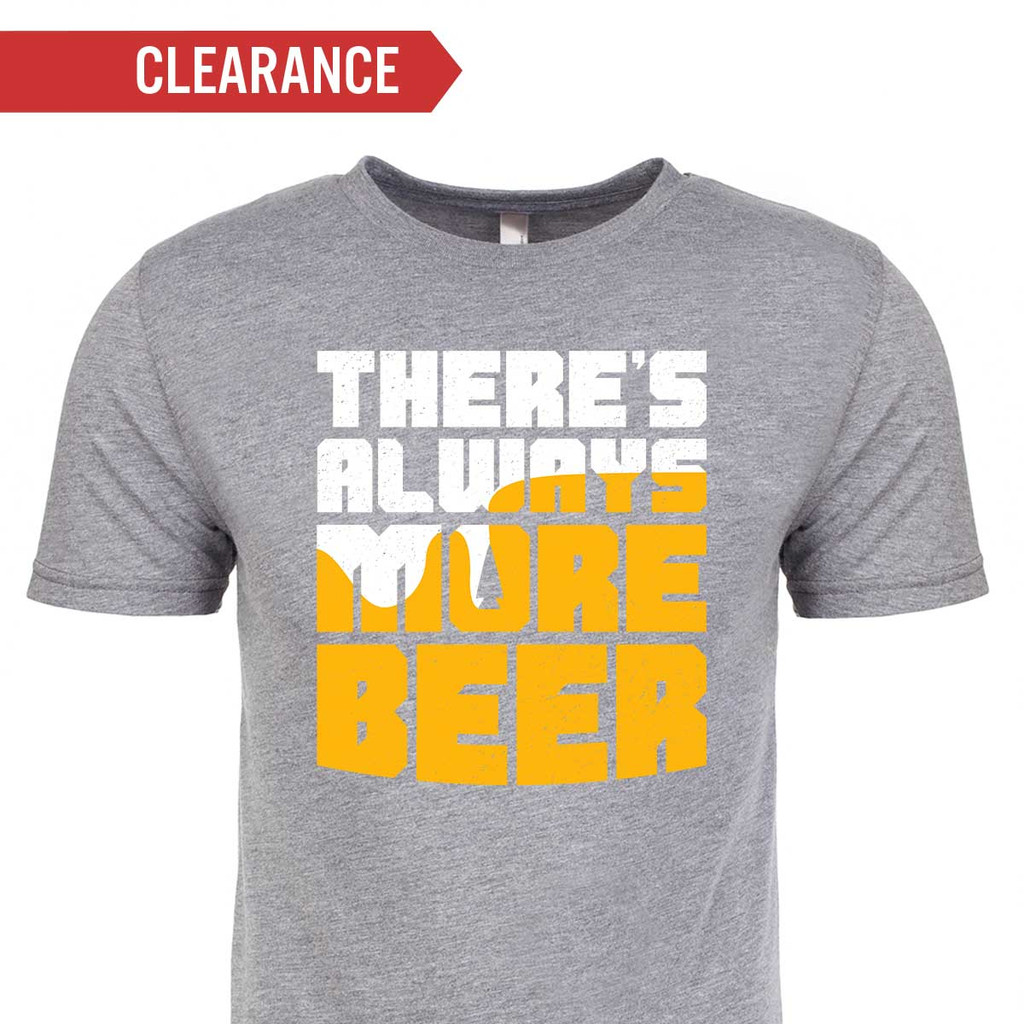 T-shirt - There's Always More Beer