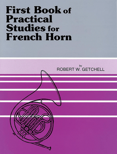 Getchell, Robert W. - First Book of Practical Studies for French Horn